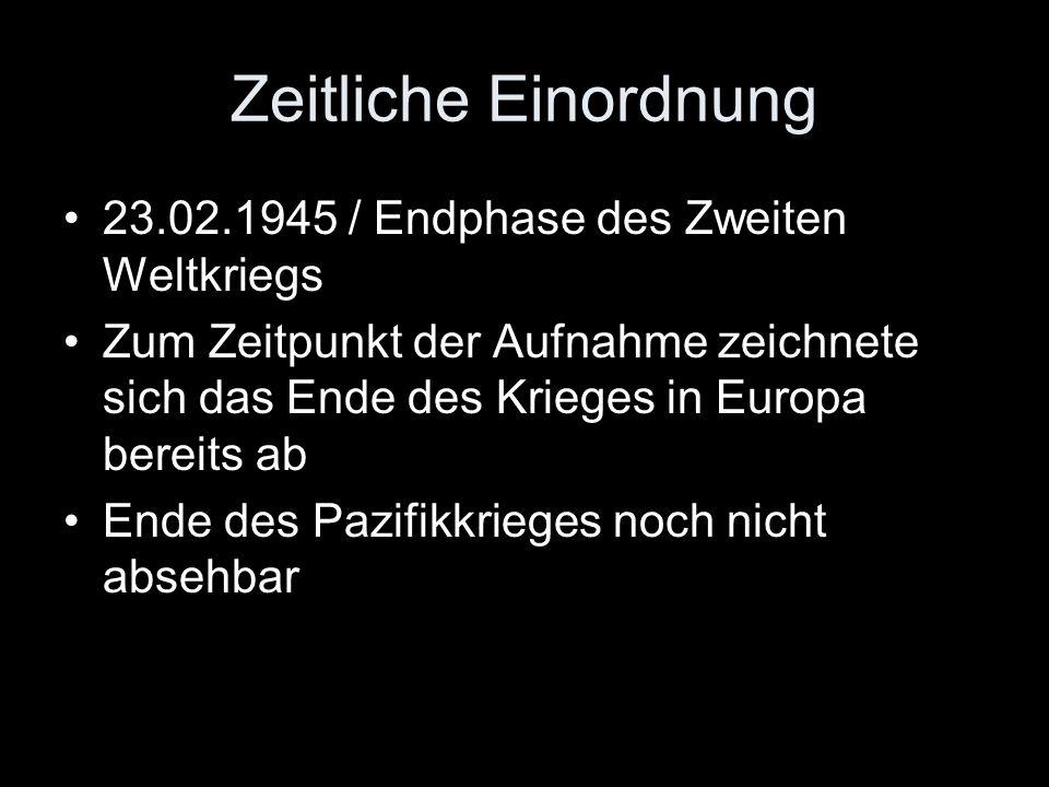 Zeitliche Einordnung 23.02.1945 / Endphase des Zweiten Weltkriegs