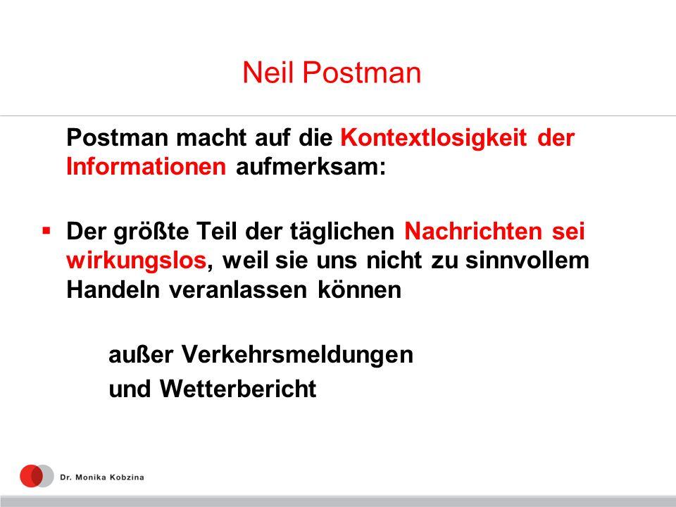 Neil Postman Postman macht auf die Kontextlosigkeit der Informationen aufmerksam: