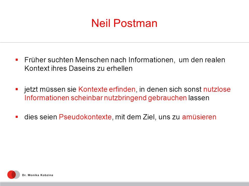 Neil Postman Früher suchten Menschen nach Informationen, um den realen Kontext ihres Daseins zu erhellen.