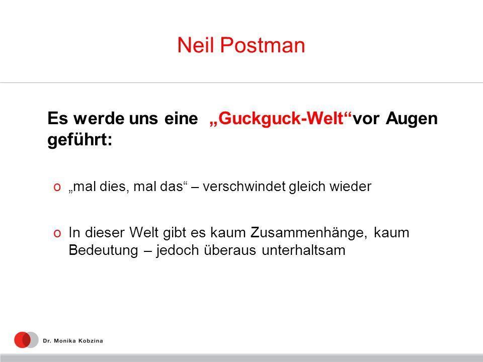 """Neil Postman Es werde uns eine """"Guckguck-Welt vor Augen geführt:"""