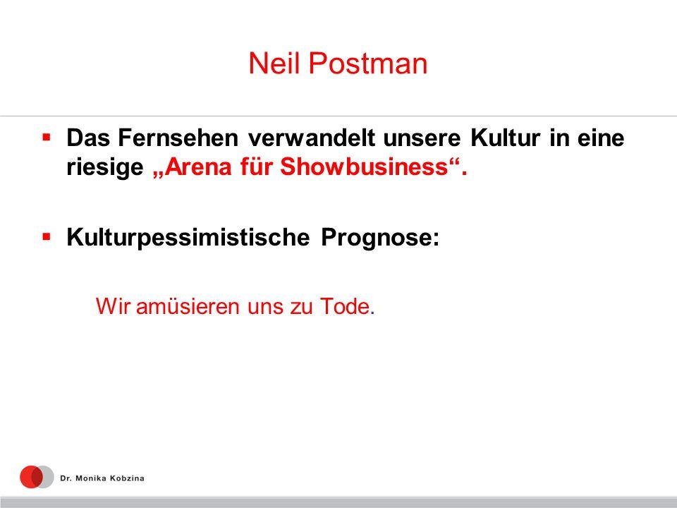 """Neil Postman Das Fernsehen verwandelt unsere Kultur in eine riesige """"Arena für Showbusiness . Kulturpessimistische Prognose:"""