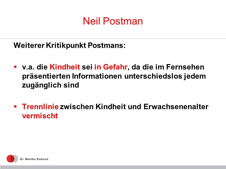 Neil Postman Weiterer Kritikpunkt Postmans: