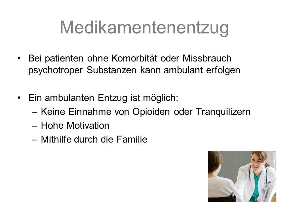 Medikamentenentzug Bei patienten ohne Komorbität oder Missbrauch psychotroper Substanzen kann ambulant erfolgen.