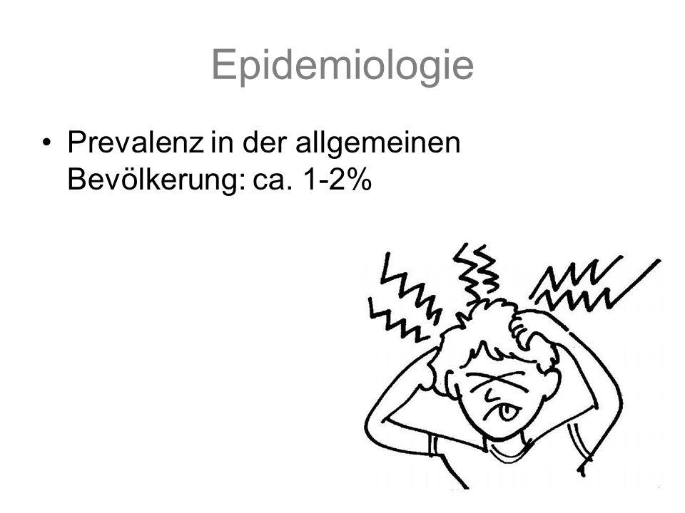 Epidemiologie Prevalenz in der allgemeinen Bevölkerung: ca. 1-2%