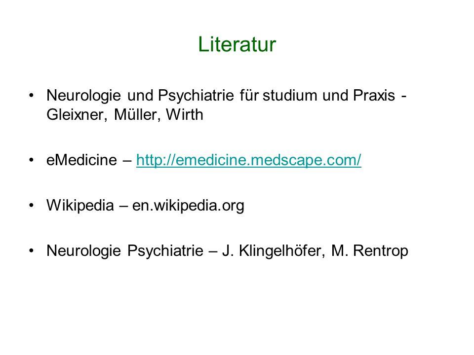 Literatur Neurologie und Psychiatrie für studium und Praxis - Gleixner, Müller, Wirth. eMedicine – http://emedicine.medscape.com/