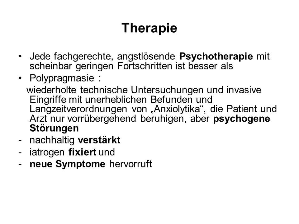 Therapie Jede fachgerechte, angstlösende Psychotherapie mit scheinbar geringen Fortschritten ist besser als.