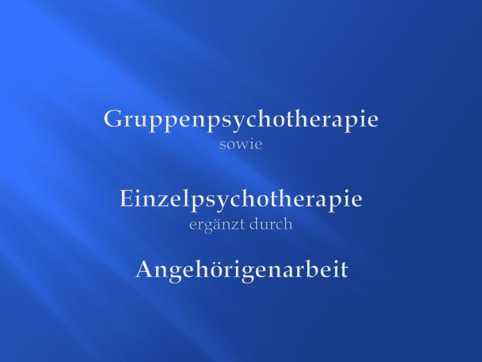 Gruppenpsychotherapie sowie Einzelpsychotherapie ergänzt durch Angehörigenarbeit