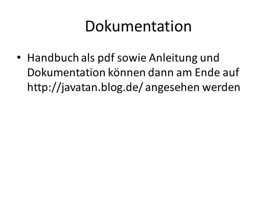 DokumentationHandbuch als pdf sowie Anleitung und Dokumentation können dann am Ende auf http://javatan.blog.de/ angesehen werden.