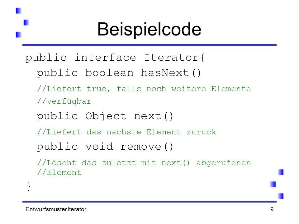 Beispielcode public interface Iterator{ public boolean hasNext()