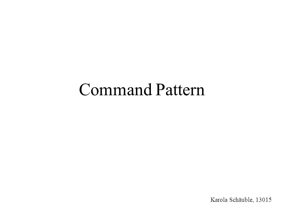 Command Pattern Karola Schäuble, 13015