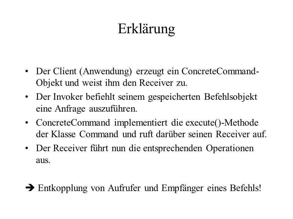 Erklärung Der Client (Anwendung) erzeugt ein ConcreteCommand-Objekt und weist ihm den Receiver zu.
