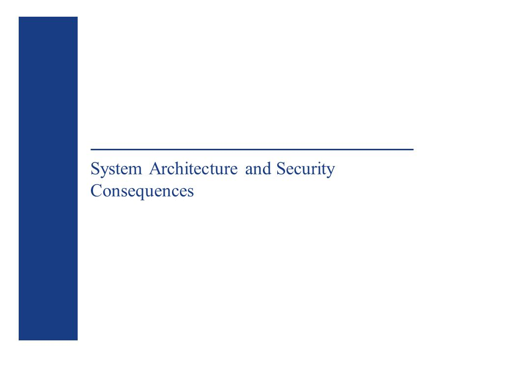 System Architecture and Security Consequences