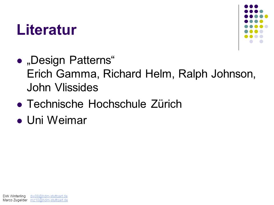 """Literatur""""Design Patterns Erich Gamma, Richard Helm, Ralph Johnson, John Vlissides. Technische Hochschule Zürich."""