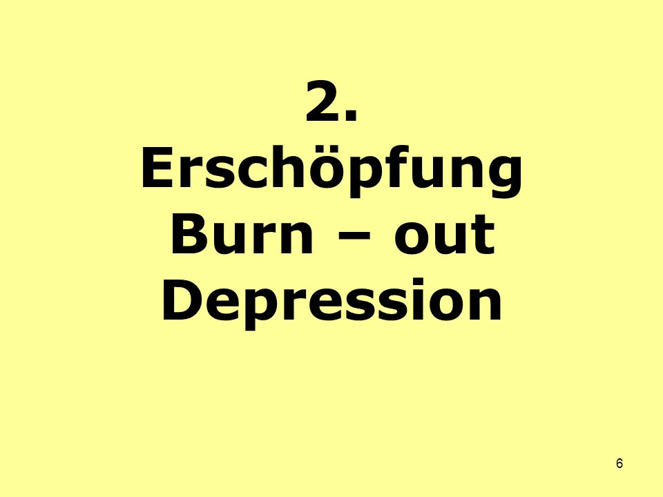 2. Erschöpfung Burn – out Depression
