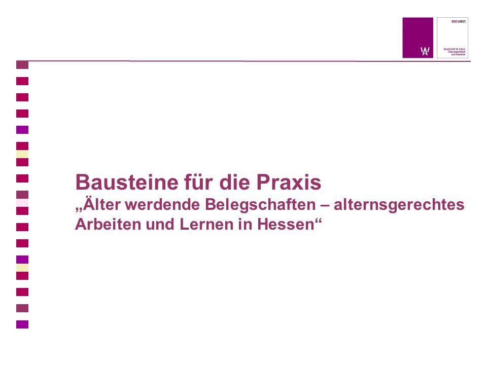 """Bausteine für die Praxis """"Älter werdende Belegschaften – alternsgerechtes Arbeiten und Lernen in Hessen"""