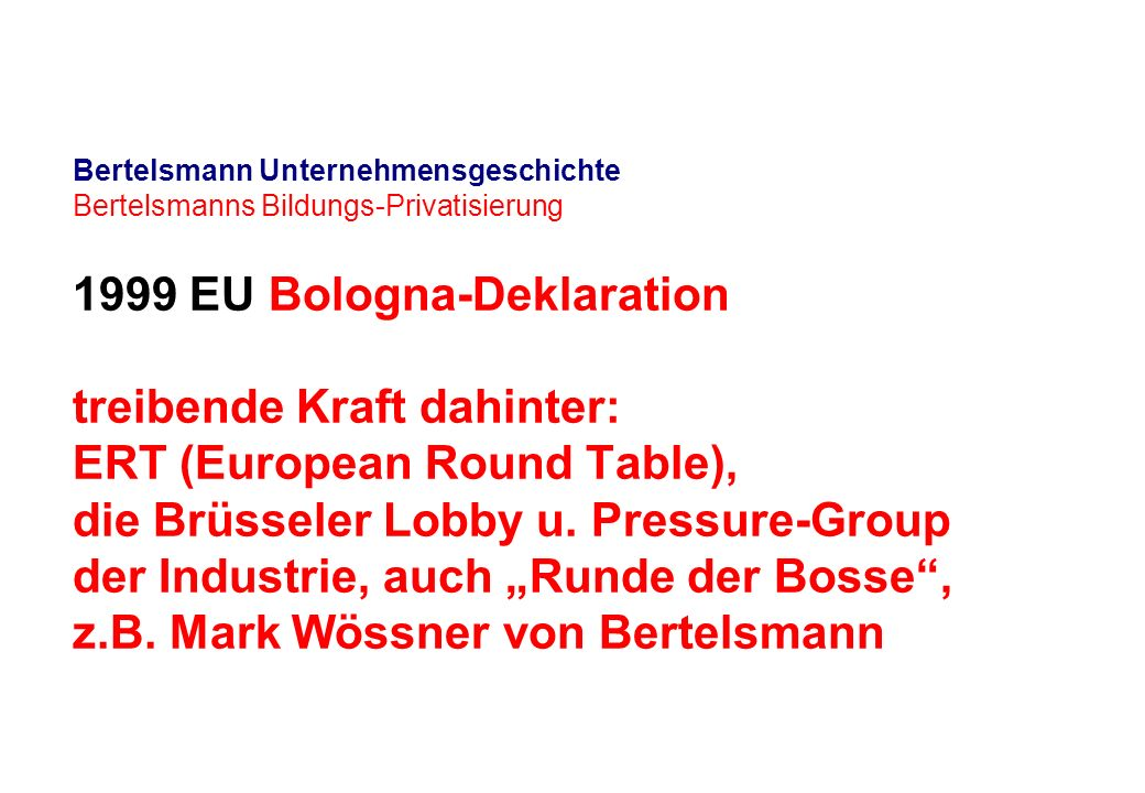 Bertelsmann Unternehmensgeschichte Bertelsmanns Bildungs-Privatisierung 1999 EU Bologna-Deklaration treibende Kraft dahinter: ERT (European Round Table), die Brüsseler Lobby u.