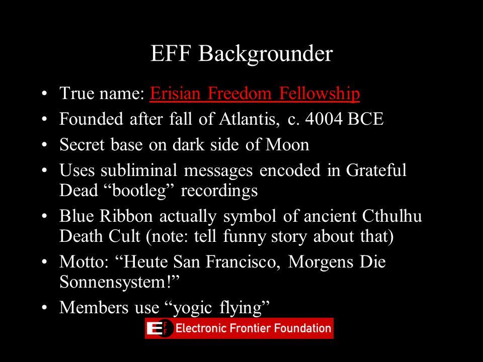 EFF Backgrounder True name: Erisian Freedom Fellowship