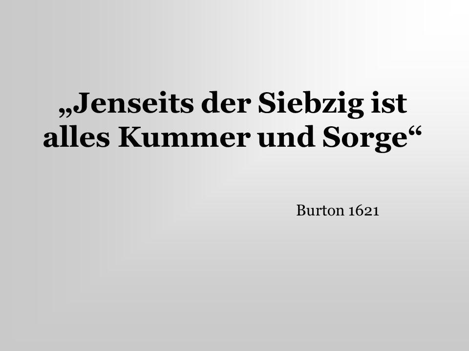 """""""Jenseits der Siebzig ist alles Kummer und Sorge Burton 1621"""