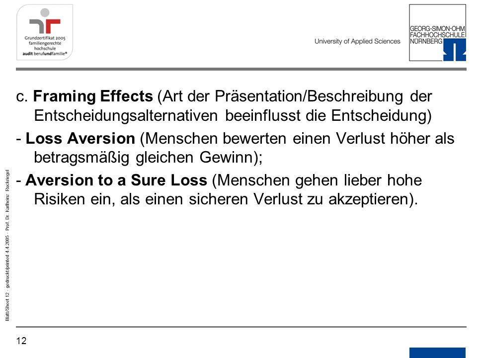 Notizen Gedruckt/printed. c. Framing Effects (Art der Präsentation/Beschreibung der Entscheidungsalternativen beeinflusst die Entscheidung)
