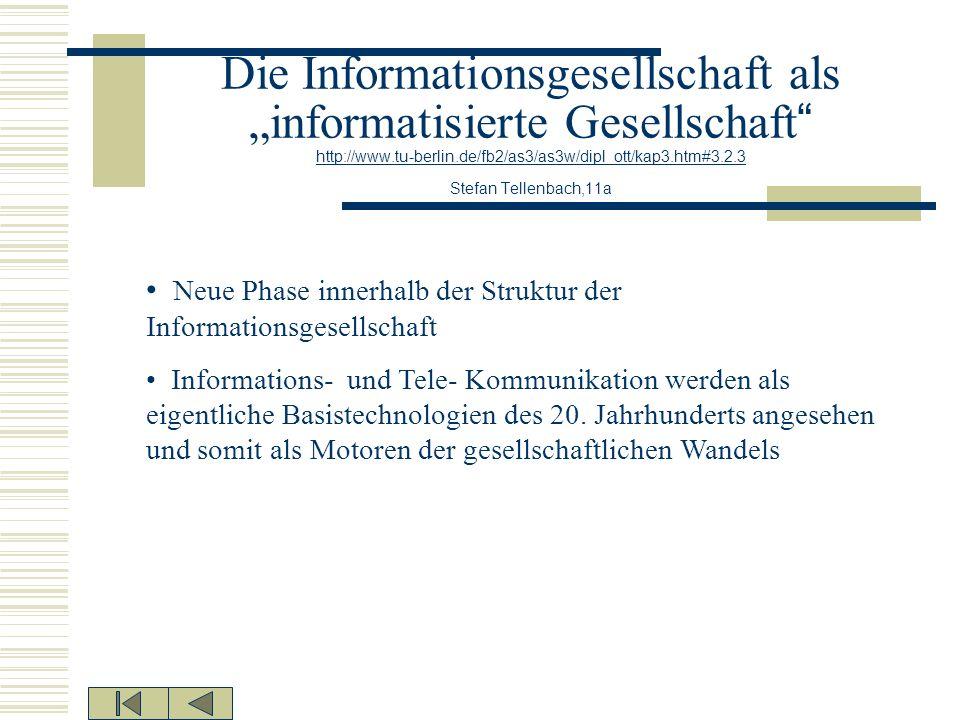 """Die Informationsgesellschaft als """"informatisierte Gesellschaft http://www.tu-berlin.de/fb2/as3/as3w/dipl_ott/kap3.htm#3.2.3 Stefan Tellenbach,11a"""
