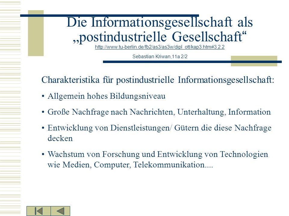 """Die Informationsgesellschaft als """"postindustrielle Gesellschaft http://www.tu-berlin.de/fb2/as3/as3w/dipl_ott/kap3.htm#3.2.2 Sebastian Kriwan,11a 2/2"""