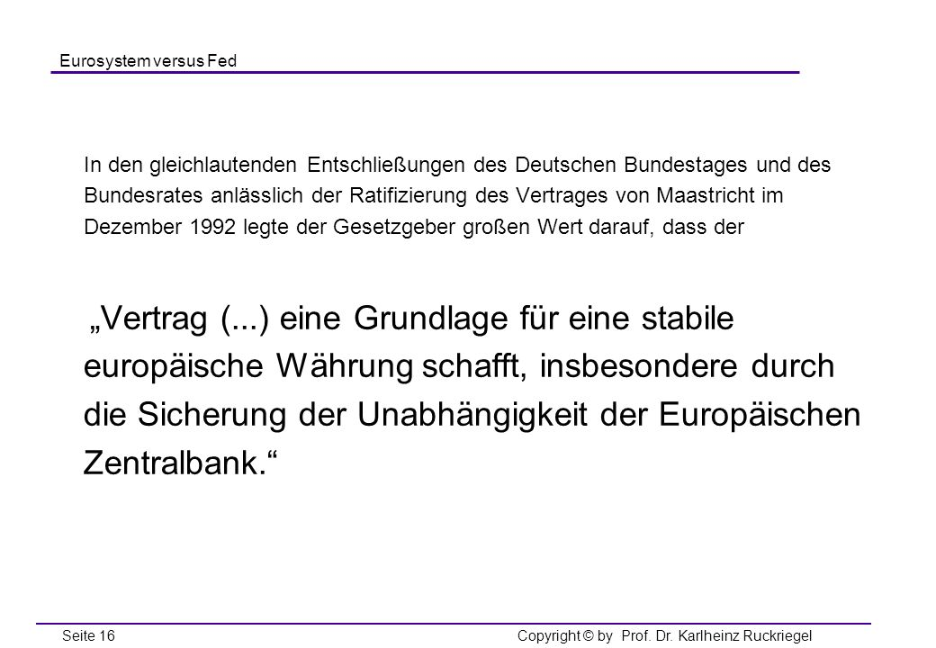 In den gleichlautenden Entschließungen des Deutschen Bundestages und des Bundesrates anlässlich der Ratifizierung des Vertrages von Maastricht im Dezember 1992 legte der Gesetzgeber großen Wert darauf, dass der