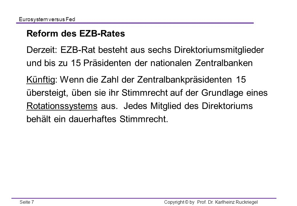 Reform des EZB-Rates Derzeit: EZB-Rat besteht aus sechs Direktoriumsmitglieder und bis zu 15 Präsidenten der nationalen Zentralbanken.
