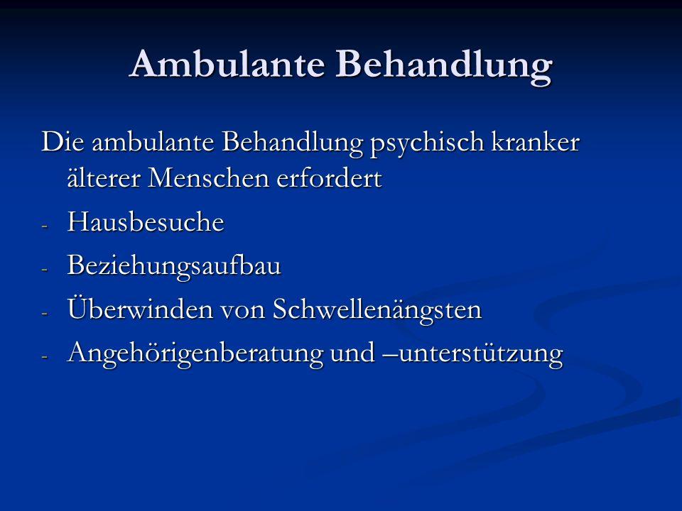 Ambulante BehandlungDie ambulante Behandlung psychisch kranker älterer Menschen erfordert. Hausbesuche.