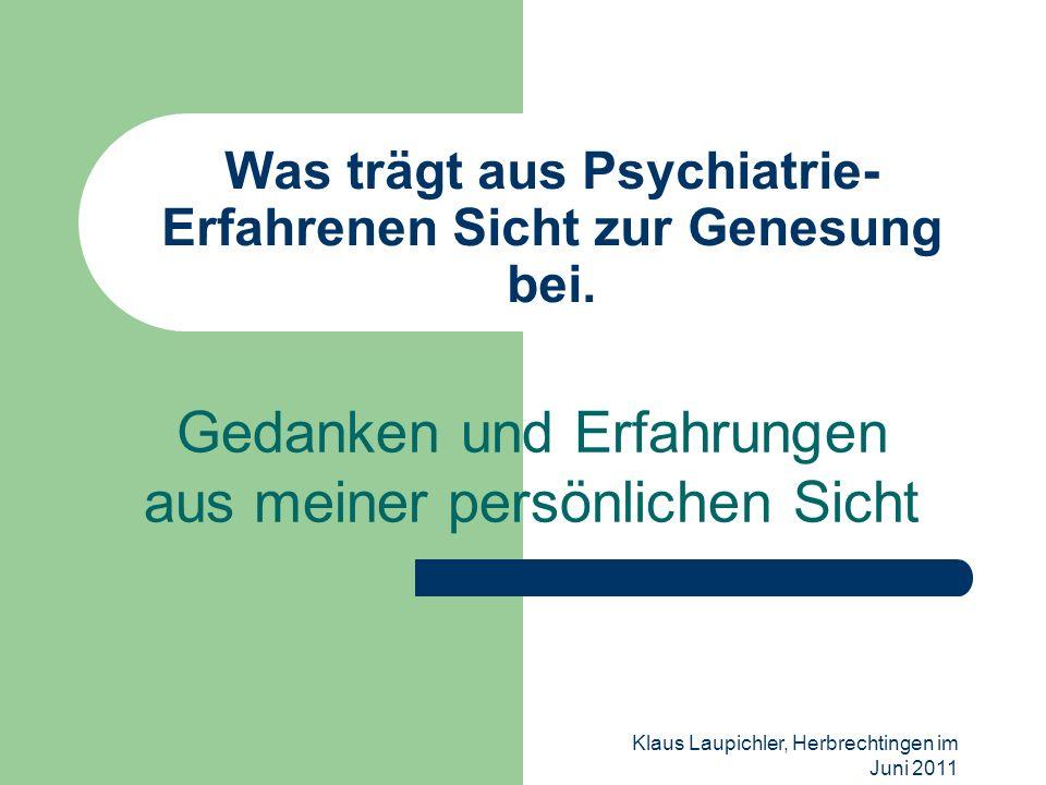 Was trägt aus Psychiatrie- Erfahrenen Sicht zur Genesung bei.