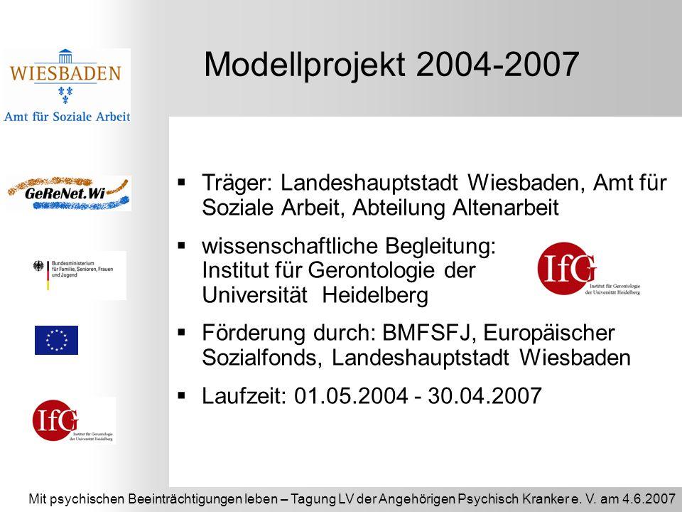 Modellprojekt 2004-2007 Träger: Landeshauptstadt Wiesbaden, Amt für Soziale Arbeit, Abteilung Altenarbeit.