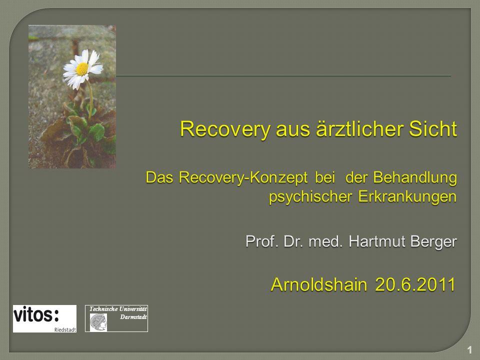 Recovery aus ärztlicher Sicht Das Recovery-Konzept bei der Behandlung psychischer Erkrankungen Prof. Dr. med. Hartmut Berger Arnoldshain 20.6.2011