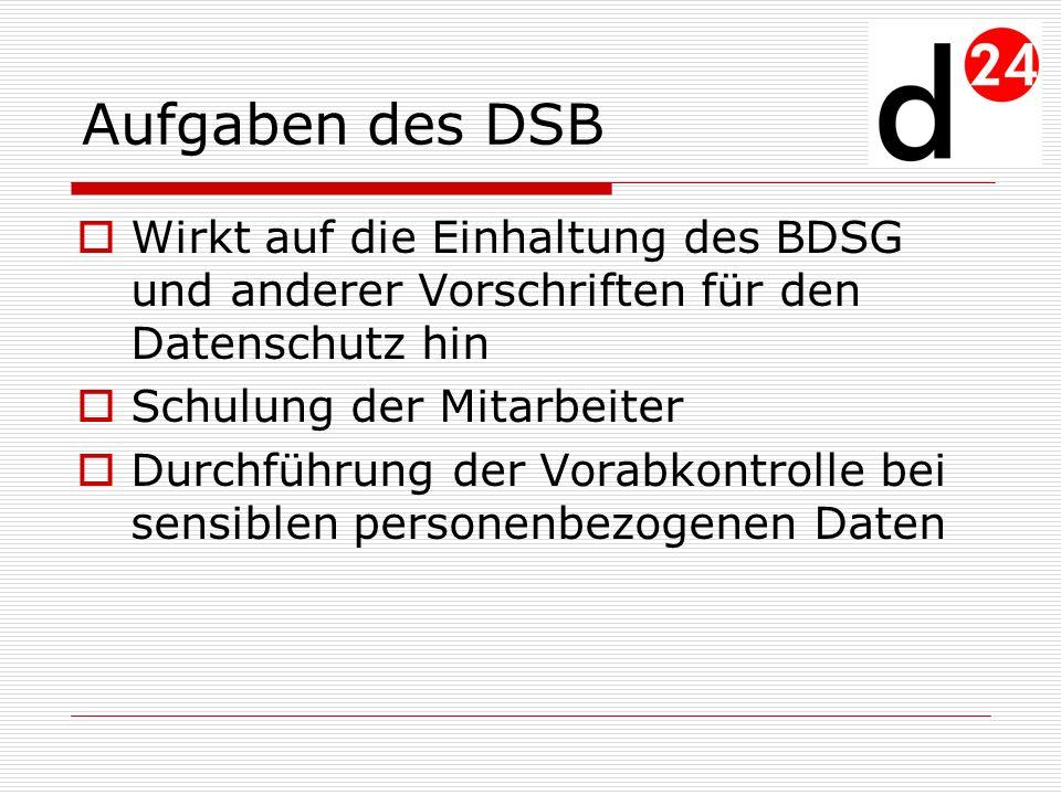 Aufgaben des DSB Wirkt auf die Einhaltung des BDSG und anderer Vorschriften für den Datenschutz hin.