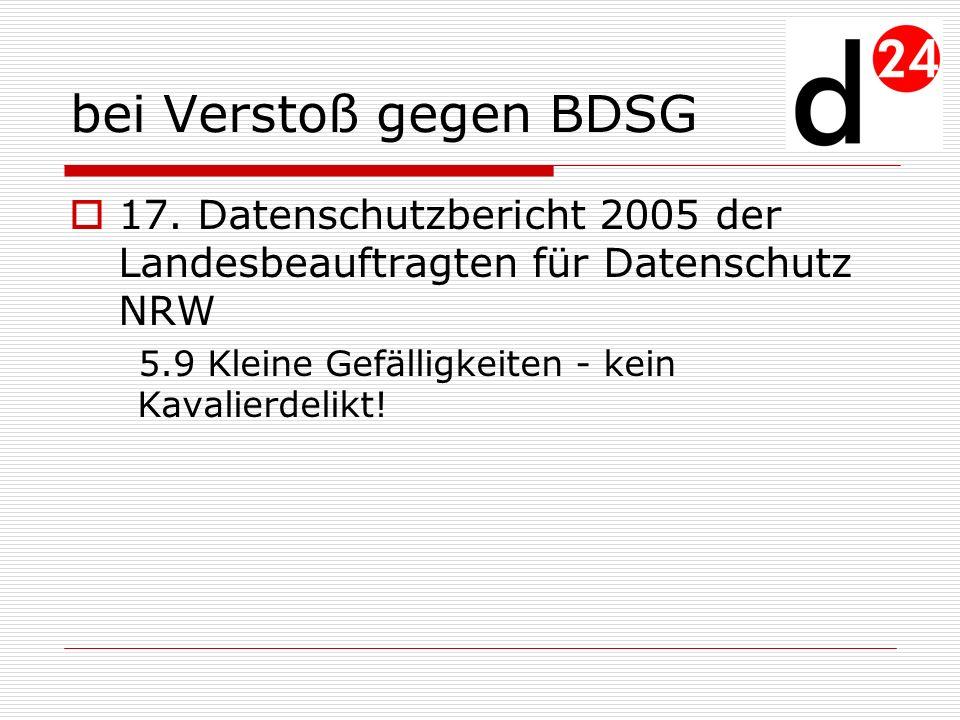 bei Verstoß gegen BDSG 17. Datenschutzbericht 2005 der Landesbeauftragten für Datenschutz NRW.