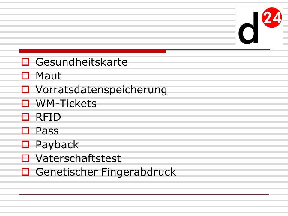 Gesundheitskarte Maut. Vorratsdatenspeicherung. WM-Tickets. RFID. Pass. Payback. Vaterschaftstest.