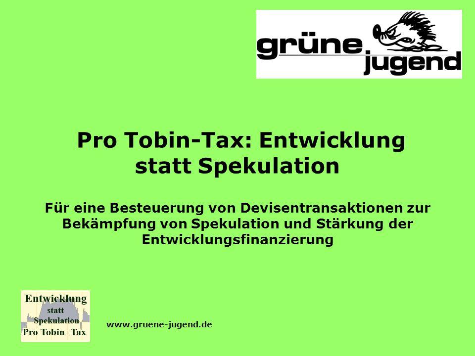 Pro Tobin-Tax: Entwicklung statt Spekulation Für eine Besteuerung von Devisentransaktionen zur Bekämpfung von Spekulation und Stärkung der Entwicklungsfinanzierung