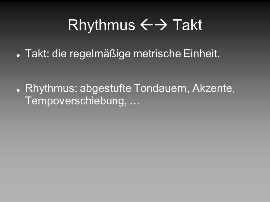 Rhythmus  Takt Takt: die regelmäßige metrische Einheit.
