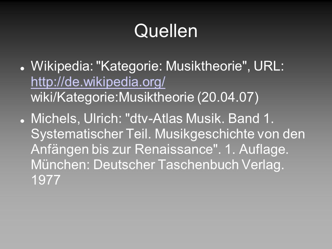 Quellen Wikipedia: Kategorie: Musiktheorie , URL: http://de.wikipedia.org/ wiki/Kategorie:Musiktheorie (20.04.07)