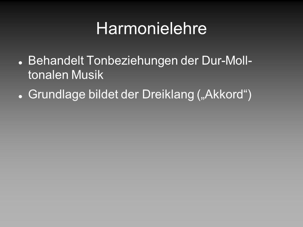Harmonielehre Behandelt Tonbeziehungen der Dur-Moll- tonalen Musik