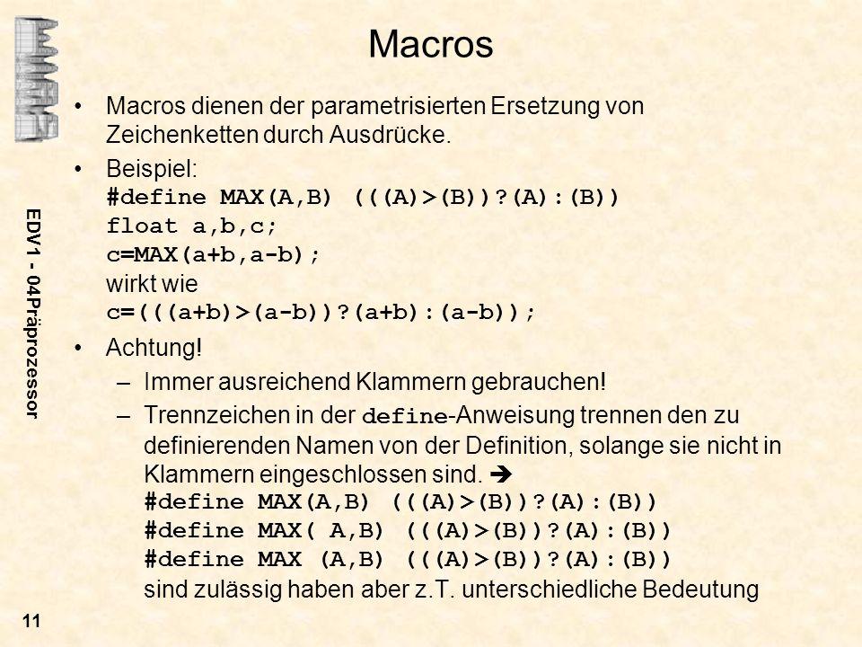 Macros Macros dienen der parametrisierten Ersetzung von Zeichenketten durch Ausdrücke.
