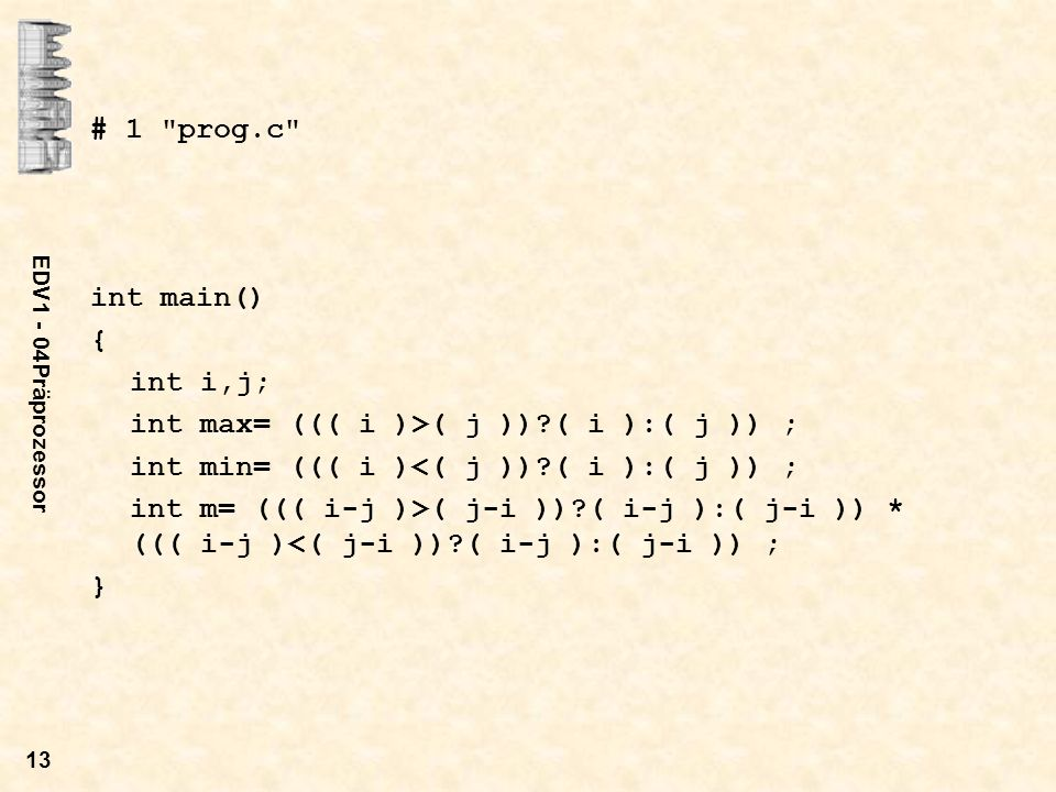 int max= ((( i )>( j )) ( i ):( j )) ;