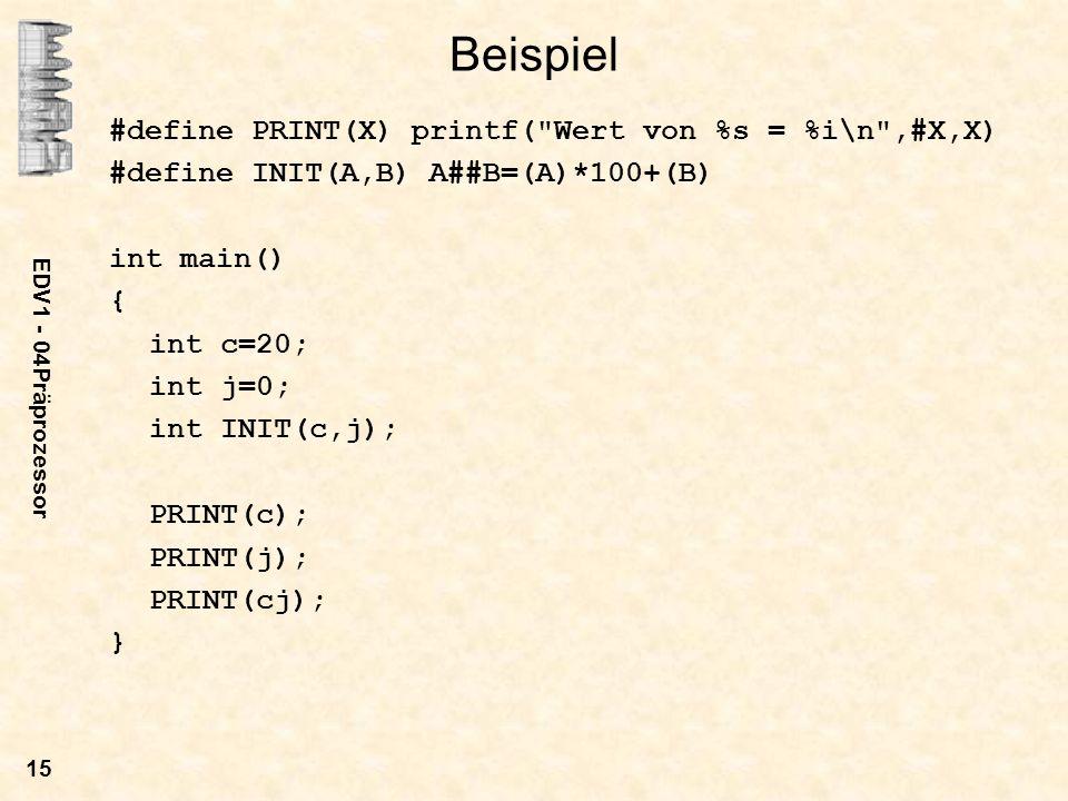 Beispiel #define PRINT(X) printf( Wert von %s = %i\n ,#X,X)