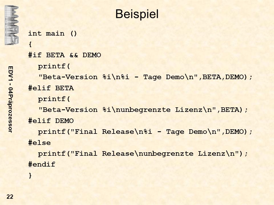 Beispiel int main () { #if BETA && DEMO printf(
