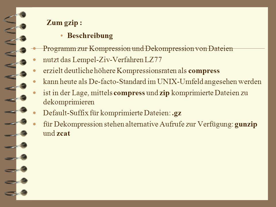 Zum gzip : Beschreibung. Programm zur Kompression und Dekompression von Dateien. nutzt das Lempel-Ziv-Verfahren LZ77.
