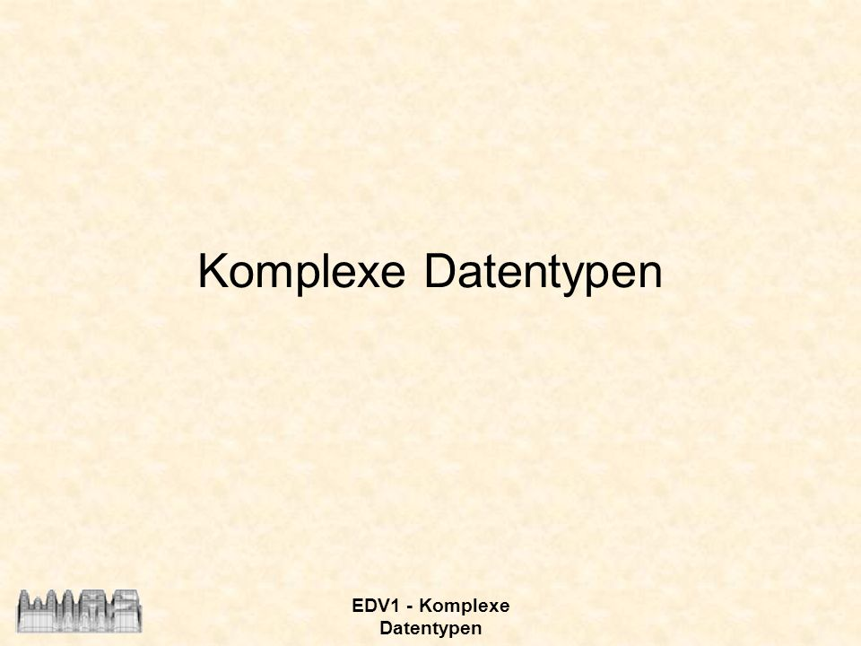 EDV1 - Komplexe Datentypen