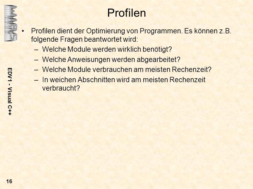 Profilen Profilen dient der Optimierung von Programmen. Es können z.B. folgende Fragen beantwortet wird:
