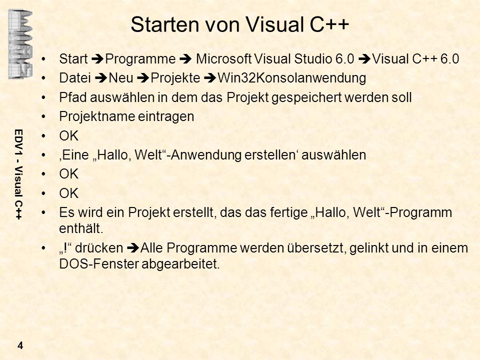 Starten von Visual C++ Start Programme  Microsoft Visual Studio 6.0 Visual C++ 6.0. Datei Neu Projekte Win32Konsolanwendung.