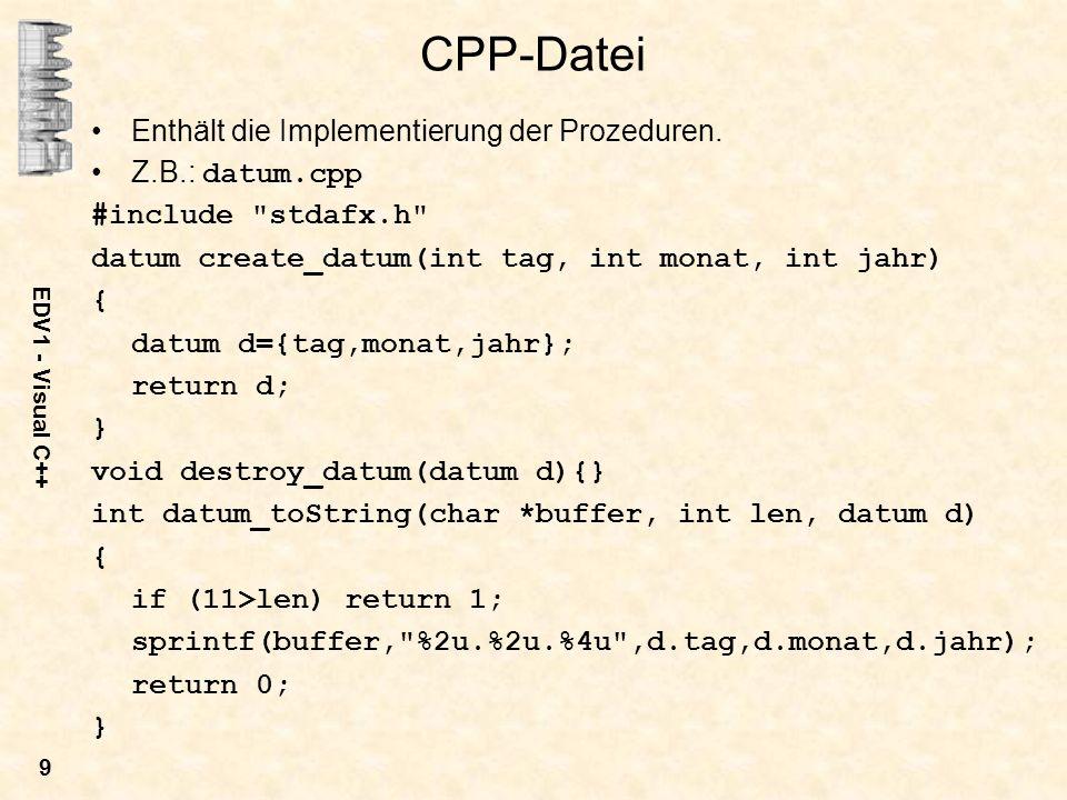 CPP-Datei Enthält die Implementierung der Prozeduren. Z.B.: datum.cpp