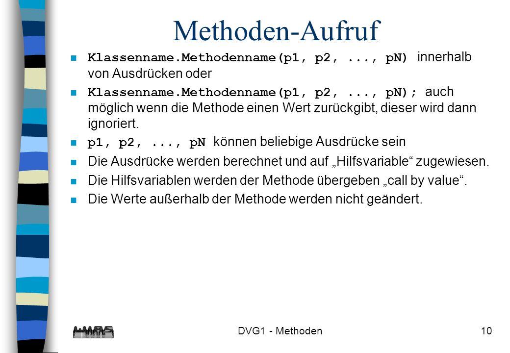 Methoden-AufrufKlassenname.Methodenname(p1, p2, ..., pN) innerhalb von Ausdrücken oder.