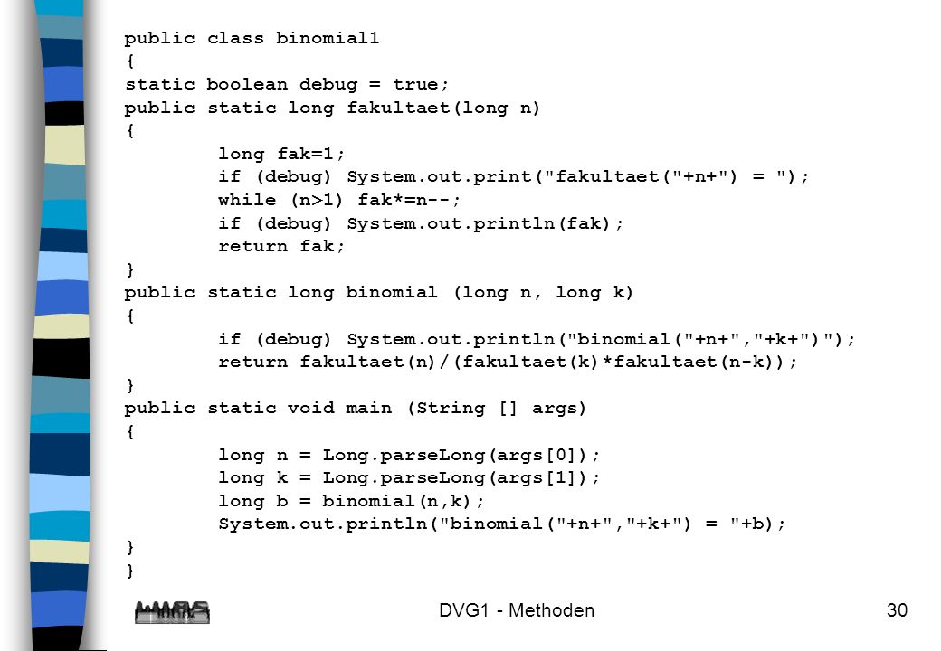 public class binomial1 { static boolean debug = true; public static long fakultaet(long n) long fak=1;