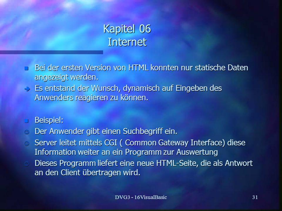 Kapitel 06 Internet Bei der ersten Version von HTML konnten nur statische Daten angezeigt werden.